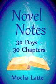 Novel Notes: 30 Days ~ 30 Chapters ebook by Mocha Latte