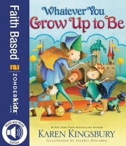 Whatever You Grow Up to Be ebook by Karen Kingsbury,Valeria DoCampo