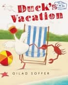 Duck's Vacation ebook by Gilad Soffer