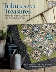 Tributes and Treasures - 12 Vintage-Inspired Quilts Made with Reproduction Prints ebook by Paula Barnes,Mary Ellen Robison