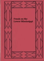 Frank on the Lower Mississippi ebook by Charles Austin Fosdick