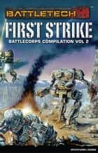 BattleTech: First Strike - (BattleCorps Anthology Vol. 2) ebook by Loren L. Coleman