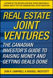 Real Estate Joint Ventures: The Canadian Investor's Guide to Raising Money and Getting Deals Done ebook by Campbell, Don R.