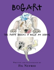 Bogart The Puppy Meets a Bully at School ebook by Nufrio, Fil