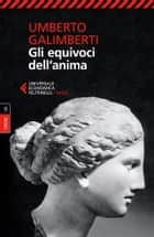 Gli equivoci dell'anima - Opere VII ebook by Umberto Galimberti