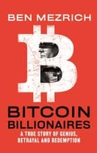 Bitcoin Billionaires - A True Story of Genius, Betrayal, and Redemption ebook by Ben Mezrich
