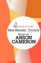 Nice Shootin' Cowboy ebook by Anson Cameron