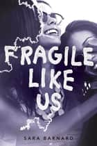 Fragile Like Us ebook by Sara Barnard