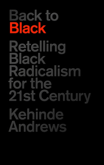 Back to Black - Retelling Black Radicalism for the 21st Century ebook by Kehinde Andrews