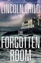 The Forgotten Room - A Novel ebook by Lincoln Child