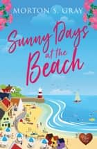 Sunny Days at the Beach ebook by Morton S Gray