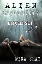 Alien Encounters: Boxed Set Volume 3 ebook by Mina Shay