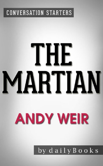 The Martian: A Novel by Andy Weir | Conversation Starters ebook by dailyBooks