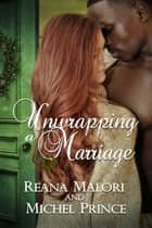 Unwrapping a Marriage ebook by Reana Malori, Michel Prince