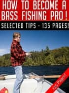 How To Become A Bass Fishing Pro ebook by Jeannine Hill