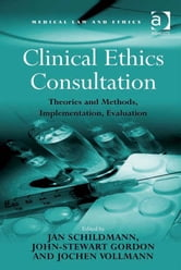 Clinical Ethics Consultation - Theories and Methods, Implementation, Evaluation ebook by Professor Sheila A M McLean