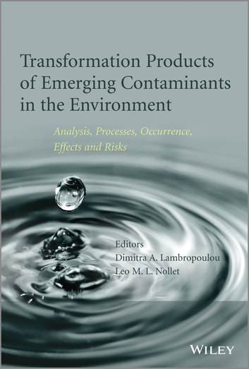 Transformation Products of Emerging Contaminants in the Environment - Analysis, Processes, Occurrence, Effects and Risks ebook by