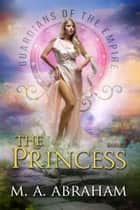 The Princess ebook by M.A. Abraham