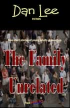 The Family Unrelated V 3 ebook by Dan Lee