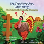It's Not About You, Mrs. Turkey - A Love Letter About the True Meaning of Thanksgiving ebook by Soraya Diase Coffelt