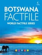 Botswana Factfile: An encyclopaedia of everything you need to know about Botswana, for teachers, students and travellers ebook by Collins