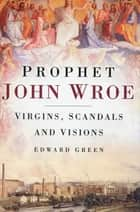 Prophet John Wroe ebook by Edward Green