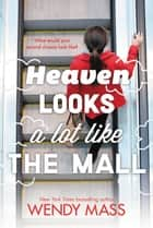 Heaven Looks a Lot Like the Mall eBook par Wendy Mass