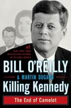Killing Kennedy - The End of Camelot ebook by Bill O'Reilly, Martin Dugard