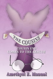 THE COUSINS - 'COUSIN EVE' COMES TO THE RESCUE ebook by Amethyst E. Manual