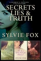 Secrets Lies and Truth - A Women's Fiction Collection ebook by Sylvie Fox
