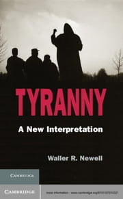Tyranny - A New Interpretation ebook by Waller R. Newell