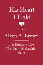 His Heart I Hold ebook by Aiken A. Brown