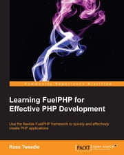Learning FuelPHP for Effective PHP Development ebook by Ross Tweedie