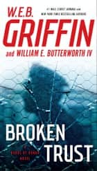 Broken Trust ebook by W.E.B. Griffin, William E. Butterworth, IV