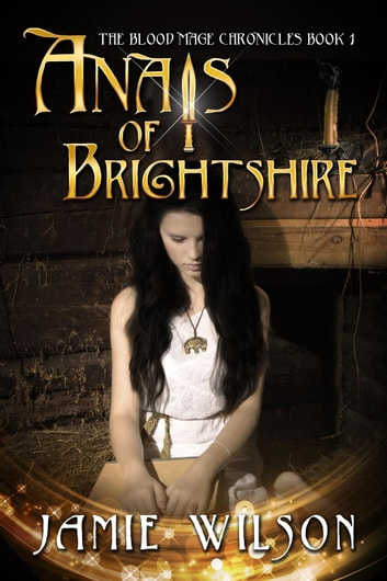 Anais of Brightshire - Blood Mage Chronicles, #1 ebook by Jamie Wilson
