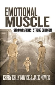 Emotional Muscle - Strong Parents, Strong Children ebook by Kerry Kelly Novick; Jack Novick, PHD
