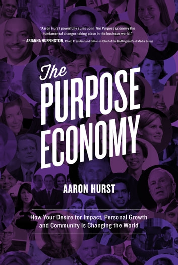 The Purpose Economy - How Your Desire for Impact, Personal Growth and Community Is Changing the World ebook by Aaron Hurst