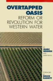 Overtapped Oasis - Reform Or Revolution For Western Water ebook by Marc Reisner,Sarah F. Bates