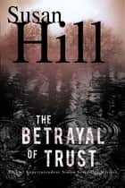 The Betrayal of Trust: A Simon Serailler Mystery ebook by Susan Hill