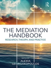 The Mediation Handbook - Research, theory, and practice ebook by Alexia Georgakopoulos
