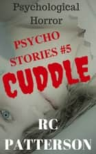 "Psychological Horror: ""Cuddle"" ebook by RC Patterson"