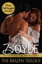 The Brazen Trilogy ebook by Elizabeth Boyle