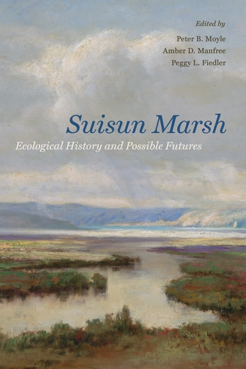 Suisun Marsh - Ecological History and Possible Futures ebook by