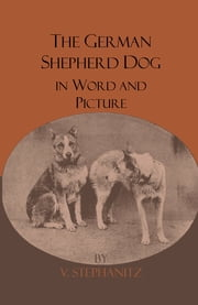 The German Shepherd Dog In Word And Picture ebook by V. Stephanitz