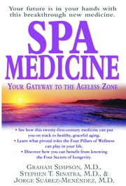Spa Medicine - Your Gateway to the Ageless Zone ebook by Graham Simpson M.D.,Stephen T. Sinatra M.D.