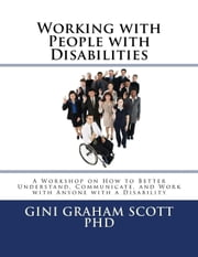 Working with People with Disabilities ebook by Gini Graham Scott PhD