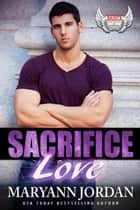 Sacrifice Love - Alvarez Security Series ebook by Maryann Jordan