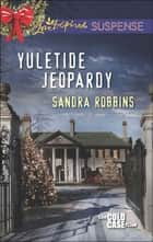 Yuletide Jeopardy (Mills & Boon Love Inspired Suspense) (The Cold Case Files, Book 2) eBook by Sandra Robbins