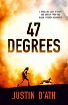 47 Degrees ebook by Justin D'Ath