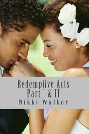 Redemptive Acts Pts. I & II ebook by Nikki Walker